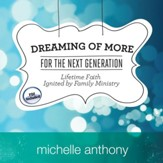 Dreaming of More for the Next Generation: Lifetime Faith Ignited by Family Ministry - Unabridged Audiobook [Download]