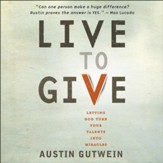 Live to Give: Let God Turn Your Talents into Miracles - Unabridged Audiobook [Download]