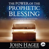The Power of the Prophetic Blessing: An Astonishing Revelation for a New Generation - Unabridged Audiobook [Download]