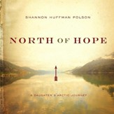 North of Hope: A Daughter's Arctic Journey Audiobook [Download]