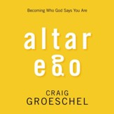 Altar Ego: Becoming Who God Says You Are Audiobook [Download]