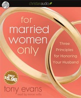 For Married Women Only: Three Principles for Honoring Your Husband - Unabridged Audiobook [Download]