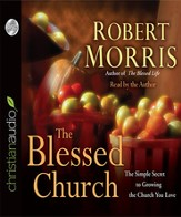 The Blessed Church: The Simple Secret to Growing the Church You Love - Unabridged Audiobook [Download]