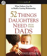 52 Things Daughters Need from Their Dads: What Fathers Can Do to Build a Lasting Relationship - Unabridged Audiobook [Download]
