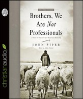 Brothers, We Are Not Professionals: A Plea to Pastors for Radical Ministry - Unabridged Audiobook [Download]