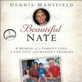 Beautiful Nate: A Memoir of a Family's Love, a Life Lost, and Heaven's Promises - Unabridged Audiobook [Download]