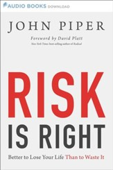 Risk is Right: Better to Lose Your Life Than to Waste It - Unabridged Audiobook [Download]