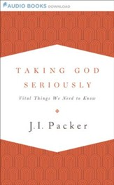 Taking God Seriously: Vital Things We Need to Know - Unabridged Audiobook [Download]