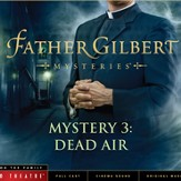 Radio Theatre: Father Gilbert Mystery 3: Dead Air [Download]