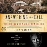 Answering the Call: The Doctor Who Made Africa His Life: The Remarkable Story of Albert Schweitzer - Unabridged Audiobook [Download]