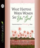 What Happens When Women Say Yes to God: Experiencing Life in Extraordinary Ways - Unabridged Audiobook [Download]