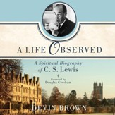 A Life Observed: A Spiritual Biography of C.S. Lewis - Unabridged Audiobook [Download]
