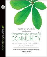 The Good and Beautiful Community: Following the Spirit, Extending Grace, Demonstrating Love - Unabridged Audiobook [Download]