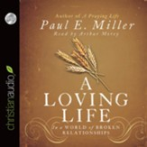 A Loving Life: In a World of Broken Relationships - Unabridged Audiobook [Download]