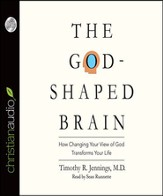 The God-Shaped Brain: How Changing Your View of God Transforms Your Life - Unabridged Audiobook [Download]