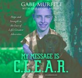 My Message is C.L.E.A.R.: Hope and Strength in the Face of Life's Greatest Adversities [Download]
