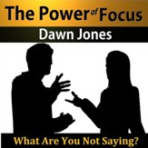 The Power of Focus: What Are You Not Saying? Nonverbal Techniques that Talk People into your Ideas without Saying a Word [Download]