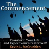 The Commencement: Transform Your Life and Expect Your Greater Self! [Download]
