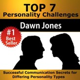 Top 7 Personality Challenges: Successful Communication Secrets for Differing Personality Types [Download]
