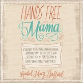 Hands Free Mama: A Guide to Putting Down the Phone, Burning the To-Do List, and Letting Go of Perfection to Grasp What Really Matters! - Unabridged Audiobook [Download]