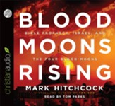 Blood Moons Rising: Bible Prophecy, Israel, and the Four Blood Moons - Unabridged Audiobook [Download]