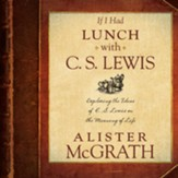 If I Had Lunch with C. S. Lewis: Exploring the Ideas of C. S. Lewis on the Meaning of Life - Unabridged Audiobook [Download]