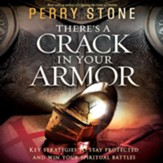 There's a Crack in Your Armor: Key Strategies to Stay Protected and Win Your Spiritual Battles - Unabridged Audiobook [Download]