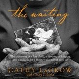 The Waiting: The True Story of a Lost Child, a Lifetime of Longing, and a Miracle for a Mother Who Never Gave Up - Unabridged Audiobook [Download]