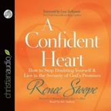 A Confident Heart: How to Stop Doubting Yourself and Live in the Security of God's Promises - Unabridged Audiobook [Download]