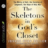 The Skeletons in God's Closet: The Mercy of Hell, the Surprise of Judgment, the Hope of Holy War - Unabridged Audiobook [Download]
