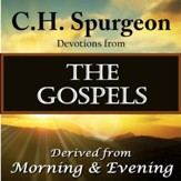 C.H. Spurgeon: Devotions from The Gospels: Devotions Derived from Morning and Evening [Download]