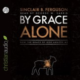 By Grace Alone: How the Grace of God Amazes Me - Unabridged Audiobook [Download]