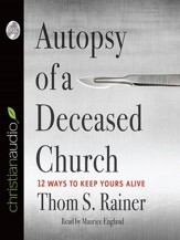Autopsy of a Deceased Church: 12 Ways to Keep Yours Alive - Unabridged Audiobook [Download]