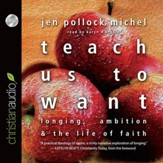 Teach Us to Want: Longing, Ambition and the Life of Faith - Unabridged Audiobook [Download]