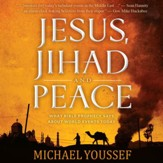Jesus, Jihad and Peace: What Bible Prophecy Says About World Events Today - Unabridged Audiobook [Download]
