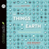 The Things of the Earth: Treasuring God by Enjoying His Gifts - Unabridged Audiobook [Download]