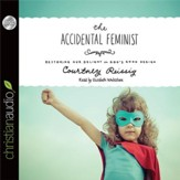 The Accidental Feminist: Restoring Our Delight in God's Good Design - Unabridged Audiobook [Download]