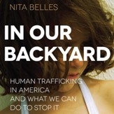 In Our Backyard: Human Trafficking in America and What We Can Do to Stop It - Unabridged Audiobook [Download]