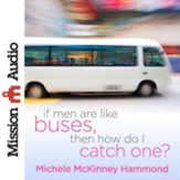 If Men Are Like Buses, Then How Do I Catch One?: When You're Standing Between Hope and Happily Ever After - Unabridged Audiobook [Download]