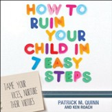 How to Ruin Your Child in 7 Easy Steps: Tame Your Vices, Nurture Their Virtues - Unabridged Audiobook [Download]