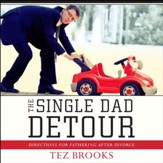 The Single Dad Detour: Directions for Fathering After Divorce - Unabridged Audiobook [Download]