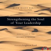 Strengthening the Soul of Your Leadership: Seeking God in the Crucible of Ministry - Unabridged Audiobook [Download]