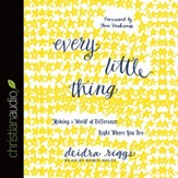 Every Little Thing: Making a World of Difference Right Where You Are - Unabridged Audiobook [Download]