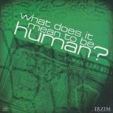 What Does It Mean To Be Human? [Download]