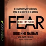 Love Casts Out Fear: A Jihad Survivor's Journey from Revenge to Redemption - Unabridged Audiobook [Download]