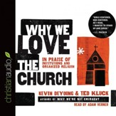 Why We Love the Church: In Praise of Institutions and Organized Religion - Unabridged Audiobook [Download]