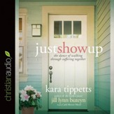 Just Show Up: The Dance of Walking through Suffering Together - Unabridged Audiobook [Download]
