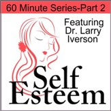 Self-Esteem in 60 Minutes Part 2: Creating a Healthy Image of Yourself [Download]