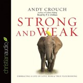 Strong and Weak: Embracing a Life of Love, Risk and True Flourishing - Unabridged Audiobook [Download]