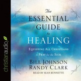 The Essential Guide to Healing: Equipping All Christians to Pray for the Sick - Unabridged Audiobook [Download]